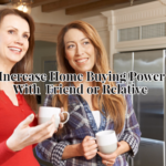 Better Together: Increase Your Home-Buying Power With A Friend Or Relative