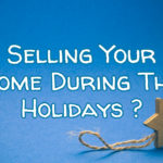 Four Excellent Tips For Selling Your Home During The Holiday Season